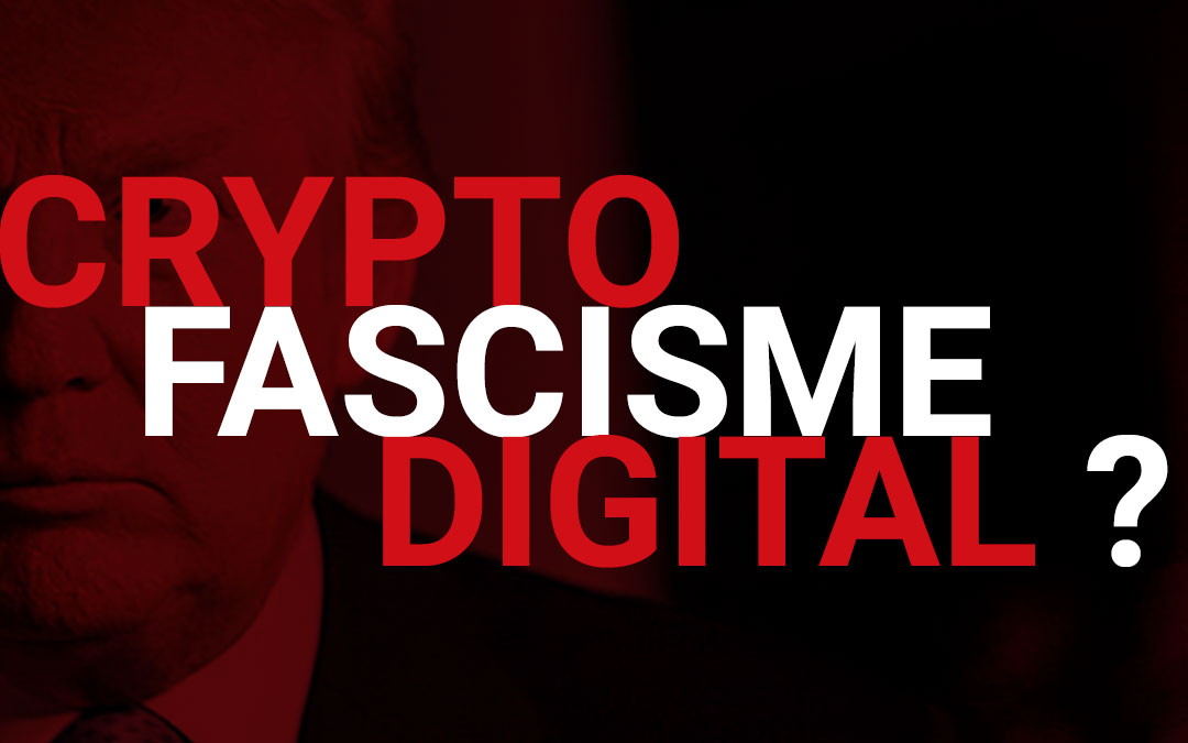 En route vers le Crypto Fascisme Digital ?